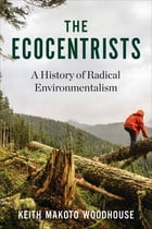 The Ecocentrists: A History of Radical Environmentalism