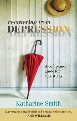 Book Recovering From Depression: A companion guide for Christians by Katharine Smith