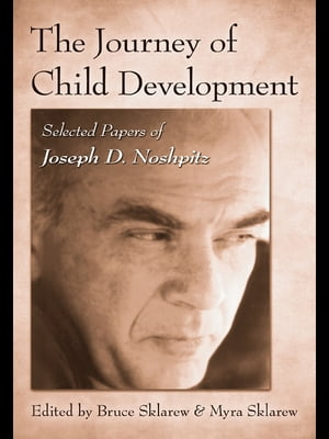 The Journey of Child Development Selected Papers of Joseph D. Noshpitz