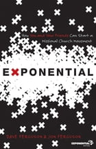 Exponential: How You and Your Friends Can Start a Missional Church Movement by Dave Ferguson