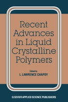 Recent Advances in Liquid Crystalline Polymers by L. L. Chapoy