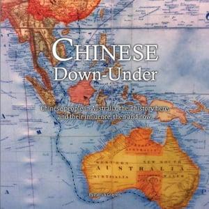 Chinese Down-Under: Chinese people in Australia, their history here, and their influence, then and now. by Patrick Grayson