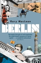 Berlin: Imagine a City by Rory MacLean