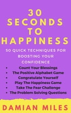 30 Seconds To Happiness by Damian Miles