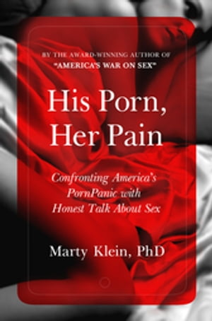 His Porn,  Her Pain: Confronting America's PornPanic with Honest Talk about Sex