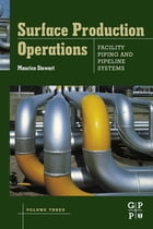 Surface Production Operations: Volume III: Facility Piping and Pipeline Systems: Volume III…