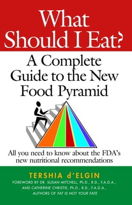 Book What Should I Eat?: A Complete Guide to the New Food Pyramid by Tershia D'Elgin