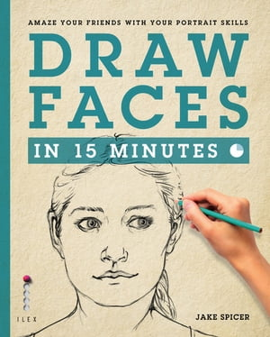 Draw Faces in 15 Minutes Amaze your friends with your portrait skills