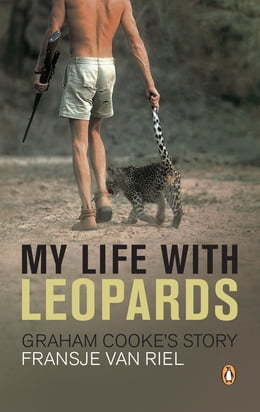 Book My Life With Leopards - Graham Cooke's Story by Fransje van Riel