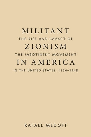 Militant Zionism in America The Rise and Impact of the Jabotinsky Movement in the United States,  1926-1948
