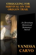 Struggling For Survival On The Oregon Trail (A Christian Historical Romance Novel) 21eac313-ab8c-4734-9a40-33b883162c62