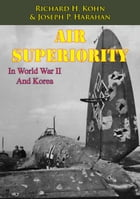 Air Superiority In World War II And Korea [Illustrated Edition] by Richard H. Kohn