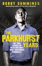 The Parkhurst Years: My Time Locked Up with Britain's Most Notorious Criminals