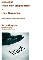Managing Fraud and Corruption Risk in Local Government: How to make your council fraud resistant by David H Grugeon