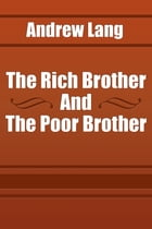 The Rich Brother And The Poor Brother by Andrew Lang