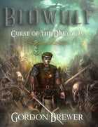 Beowulf: Curse of the Dreygurs by Gordon Brewer