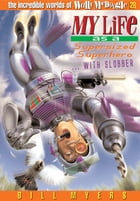 My Life as a Supersized Superhero with Slobber by Bill Myers