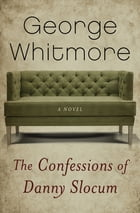 The Confessions of Danny Slocum: A Novel by George Whitmore