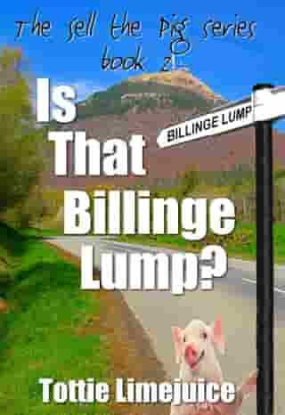 Is That Billinge Lump?: Sell the Pig, #2 by Tottie Limejuice