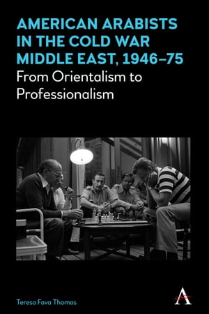 American Arabists in the Cold War Middle East,  1946?75 From Orientalism to Professionalism
