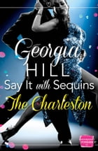 Say it with Sequins: The Charleston: (A Novella) by Georgia Hill