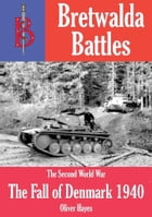 The Fall of Denmark (1940) - part of the Bretwalda Battles series by Oliver Hayes