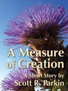 A Measure of Creation by Scott R. Parkin