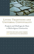 Living Traditions and Universal Conviviality: Prospects and Challenges for Peace in Multireligious…