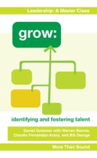 Grow: Identifying and Fostering Talent by Daniel Goleman