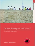 Global Shanghai, 1850–2010: A History in Fragments