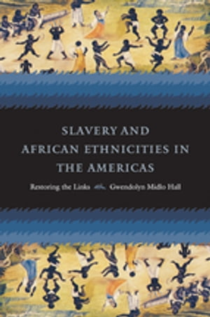 Slavery and African Ethnicities in the Americas Restoring the Links