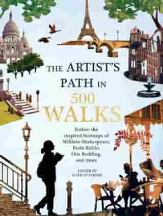 Artist's Path in 500 Walks: Follow the inspired footsteps of William Shakespeare, Frida Kahlo, Otis Redding, and more
