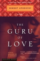 The Guru of Love: A Novel by Samrat Upadhyay