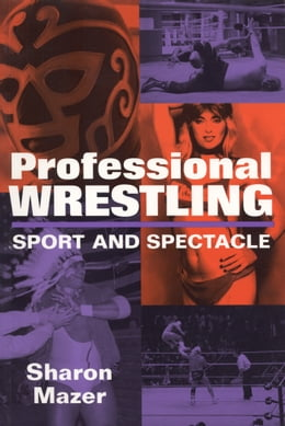 Book Professional Wrestling: Sport and Spectacle by Sharon Mazer