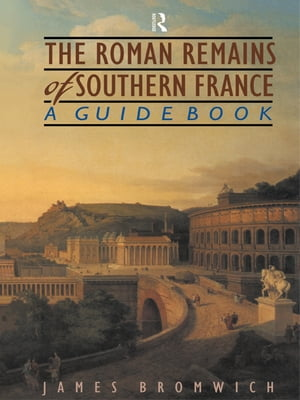 The Roman Remains of Southern France A Guide Book