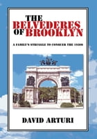 THE BELVEDERES OF BROOKLYN: A Family's Struggle to Conquer the 1930s by David Arturi