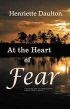 At the Heart of Fear by Henriette Daulton