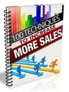 100 Techniques to Increase More Sales by Anonymous