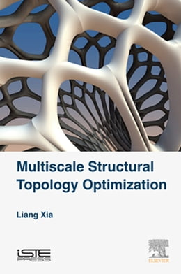 Book Multiscale Structural Topology Optimization by Liang Xia
