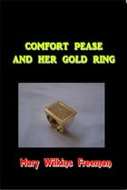 Comfort Pease and Her Gold Ring by Mary Wilkins Freeman