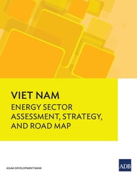 Viet Nam: Energy Sector Assessment, Strategy, and Road Map