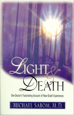 Book Light and Death: One Doctor's Fascinating Account of Near-Death Experiences by Michael Sabom