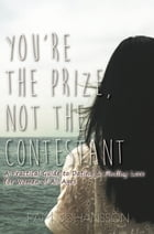 You're The Prize, Not The Contestant by Pam Johansson