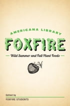 Wild Summer and Fall Plant Foods: The Foxfire Americana Library (8) by Foxfire Fund, Inc.