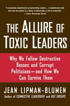 The Allure of Toxic Leaders: Why We Follow Destructive Bosses and Corrupt Politicians--and How We…