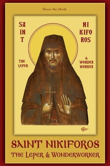 Saint Nikiforos the Leper and Wonderworker: A sweet leper of our time who sanctified by his…