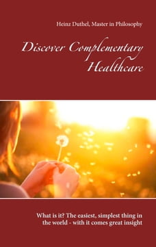Discover Complementary Healthcare: What is it? The easiest, simplest thing in the world - with it…