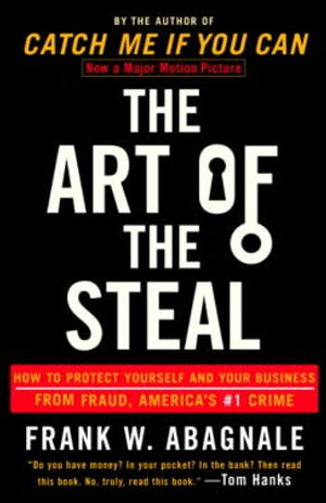 The Art of the Steal How to Protect Yourself and Your Business from Fraud,  America's #1 Crime