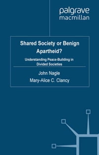 Shared Society or Benign Apartheid?: Understanding Peace-Building in Divided Societies