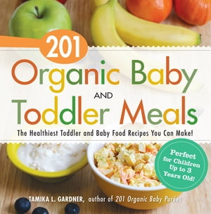 201 Organic Baby and Toddler Meals The Healthiest Toddler and Baby Food Recipes You Can Make!